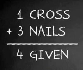 Image result for 1 cross + 3 nails = 4given