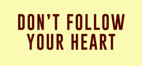 dont-follow-your-heart-10-18-16
